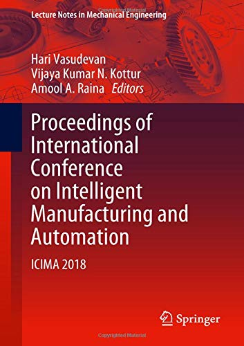 Proceedings of International Conference on Intelligent Manufacturing and Automation: ICIMA 2018 (Lecture Notes in Mechanical Engineering) (International Conference On Intelligent Transportation Systems 2018)
