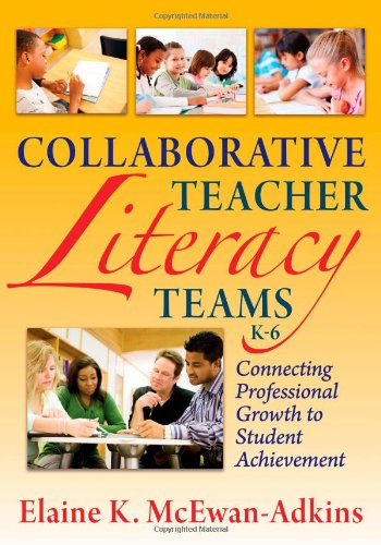 Collaborative Teacher Literacy Teams, K-6: Connecting Professional Growth to Student Achievement pdf