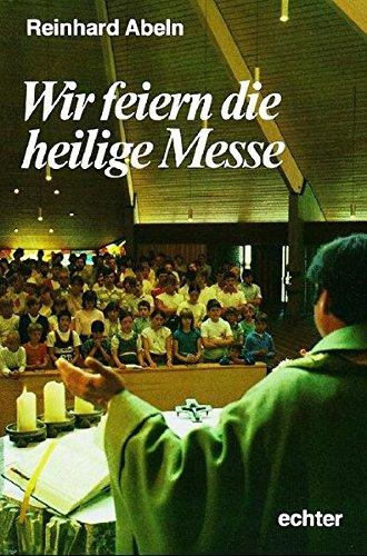 Wir feiern die Heilige Messe: Texte und Bilder für Kinder