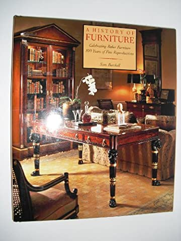 A History of Furniture: Celebrating Baker Furniture/100 Years of Fine Reproductions (Maggie Nelson Jane)