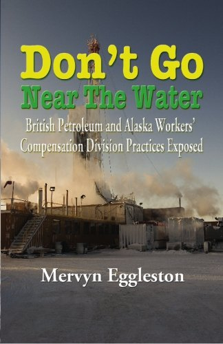 Dont Go Near The Water  British Petroleum And Alaska Workers Compensation Division Practices Exposed
