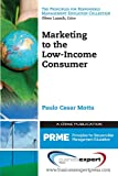 Marketing to the Low-Income Consumer, Motta, Paulo Cesar, 160649466X