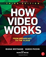 How Video Works: From Broadcast to the Cloud, 3rd Edition Front Cover