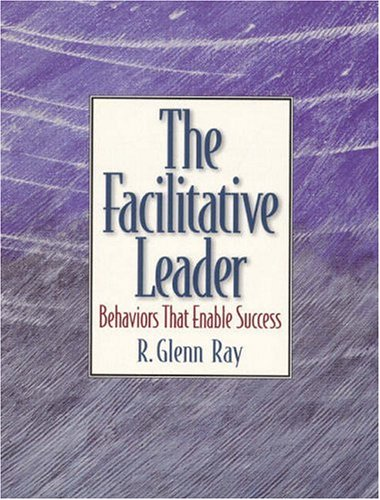 Facilitative Leader, The: Behaviors that Enable Success