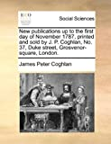 New Publications up to the First Day of November 1787, Printed and Sold by J P Coghlan, No 37, Duke Street, Grosvenor-Square, London, James Peter Coghlan, 1170102719