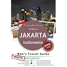 Jakarta, Indonesia: 48 Hours In The World's 3rd Largest City (The 48 Hour Guides Book 2)