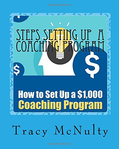 Download Steps Setting Up A Coaching Program: Or How to build a $100,000 Business ebook