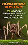 Image of Homemade Repellents: Top 30 Organic Non-Toxic Repellents to Get Rid of Bugs, Mosqitous And Ants: (Ants, Flys, Roaches and Common Pests) (Organic Insect Repellent Book 1)