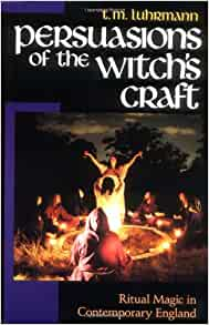 Persuasions Of The Witch S Craft Ritual Magic In Contemporary England