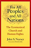 For All Peoples and All Nations: The Ecumenical Church and Human Rights (Advancing Human Rights)