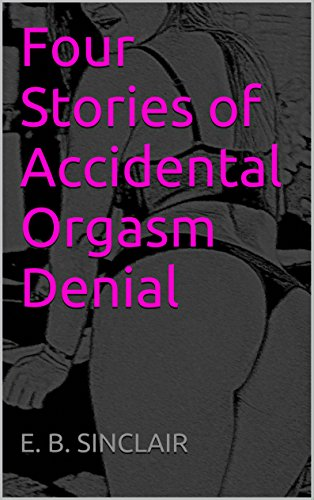 Accidental orgasm stories