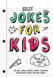 Jokes for Kids: The Best Jokes, Riddles, Tongue Twisters, Knock-Knock jokes, and One liners for kids: Kids Jok