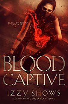 Blood Captive (Ruled by Blood Book 1) by [Shows, Izzy]