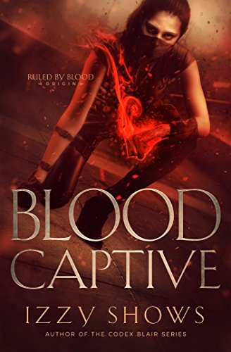 Blood Captive (Ruled by Blood Book 0) by [Shows, Izzy]