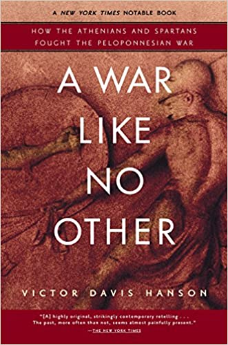 A War Like No Other How The Athenians And Spartans Fought Peloponnesian Victor Davis Hanson 9780812969702 Amazon Books