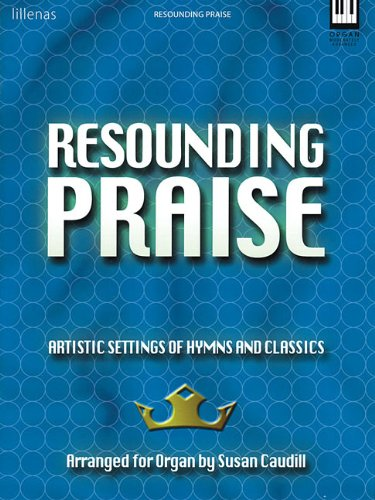 Resounding Praise: Artistic Settings of Hymns and Classics for Organ ebook