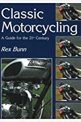 Classic Motorcycling a Guide for the 21st Century by Rex Bunn (2007-08-02) Paperback