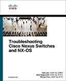 Troubleshooting Cisco Nexus Switches and NX-OS (Networking Technology) (English Edition)