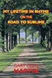 My Lifetime in Rhyme, on the Road to Sublime, Gary Glen Martin, 1438971745