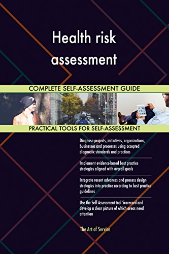 Health risk assessment Toolkit: best-practice templates, step-by-step work plans and maturity diagnostics (Health Assessment Template Best Practice)