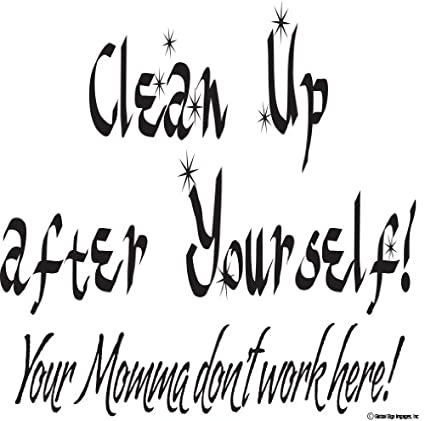 Amazoncom Clean Up After Yourselfvinyl Decal Wall Quote Vinyl