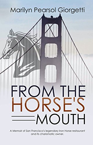 Book: From the Horse's Mouth - A memoir of San Francisco's legendary Iron Horse restaurant and its charismatic owner by Marilyn Giorgetti