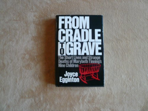 From Cradle to Grave: The Short Lives and Strange Deaths of Marybeth Tinning's Nine Children by Joyce Egginton (1989-02-03)