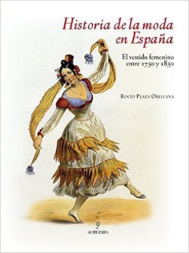 Historia de la moda en España: El vestido femenino entre 1750 y 1850: Amazon.es: Rocío Plaza Orellana: Libros