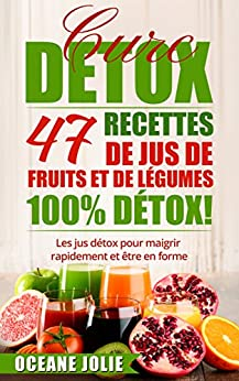 cure detox 47 recettes de jus de fruits et de l gumes 100 detox les jus d tox pour maigrir. Black Bedroom Furniture Sets. Home Design Ideas