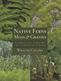 Native Ferns, Moss, and Grasses: From Emerald Carpet to Amber Wave, Serene and Sensuous Plants for theGarden