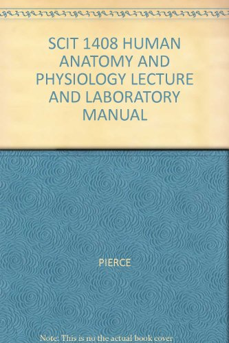 SCIT 1408 HUMAN ANATOMY AND PHYSIOLOGY LECTURE AND LABORATORY MANUAL