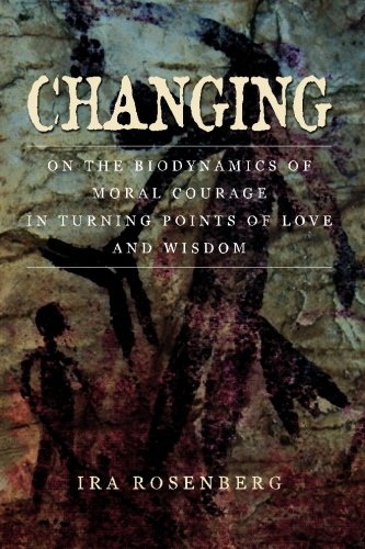 Changing: On the Biodynamics of Moral Courage in Turning Points of Love and Wisdom