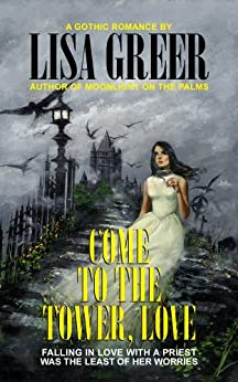Come to the Tower, Love: A vintage gothic romance by [Greer, Lisa]