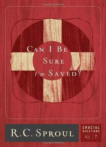 Download By R C Sproul - Can I Be Sure I'm Saved? (Crucial Questions (Reformation Trust)) (10/31/10) pdf