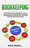 Bookkeeping: The Ultimate Guide For Beginners to Learn in Step by Step The Simple and Effective Methods of Bookkeeping  for Small Business (quickstart,guidebook,accounting,quickbook,notebook,Tax)