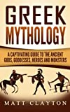 Greek Mythology: A Captivating Guide to the Ancient Gods, Goddesses, Heroes and Monsters (Norse Mythology - Egyptian Mythology - Greek Mythology) (Volume 3)