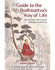 Guide to the Bodhisattva's Way of Life: How to Enjoy a Life of Great Meaning and Altruism