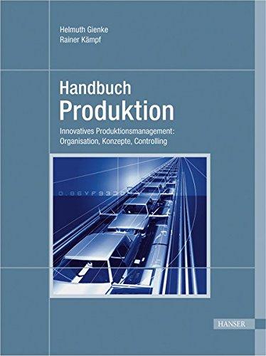 Handbuch Produktion: Innovatives Produktionsmanagement: Organisation, Konzepte, Controlling