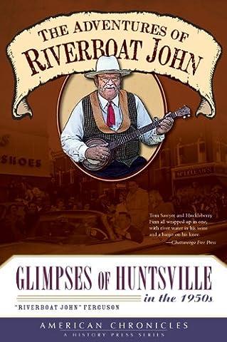 The Adventures of Riverboat John: Glimpses of Huntsville in the 1950's (American Chronicles) (Traveler Guitar Custom)