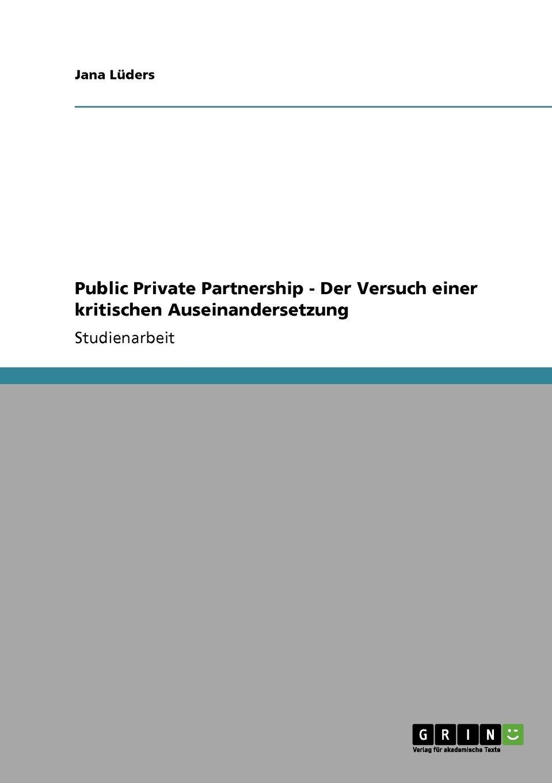 Download Public Private Partnership - Der Versuch einer kritischen Auseinandersetzung (German Edition) ebook