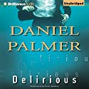 Delirious Audiobook by Daniel Palmer Narrated by Peter Berkrot