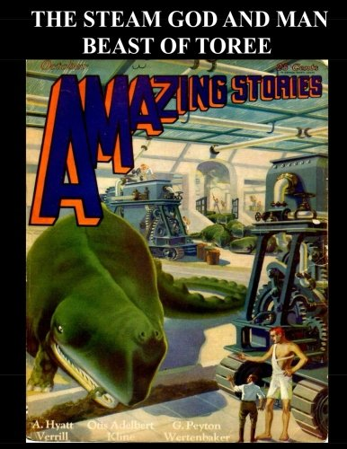 The Steam God and Man Beast of Torree: Golden Age Science Fiction Stories From Pulp Magazines Amazing Stories and Wonder Stories Quarterly