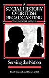 img - for A Social History of British Broadcasting: Volume 1 - 1922-1939, Serving the Nation by Paddy Scannell (1991-08-26) book / textbook / text book