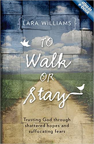 Book To Walk Or Stay: Trusting God through shattered hopes and suffocating fears