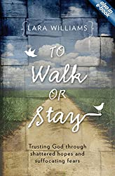 To Walk Or Stay: Trusting God through shattered hopes and suffocating fears (Focus for Women)