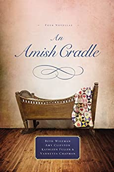 An Amish Cradle by [Wiseman, Beth, Clipston, Amy, Fuller, Kathleen, Chapman, Vannetta]
