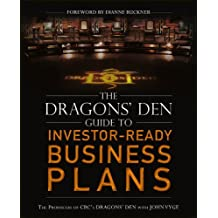 By John Vyge - The Dragon's Den Guide to Investor-Ready Business Plans