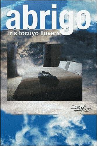 Abrigo (Spanish Edition): Iris Tocuyo Llovera: 9781503586123: Amazon.com: Books