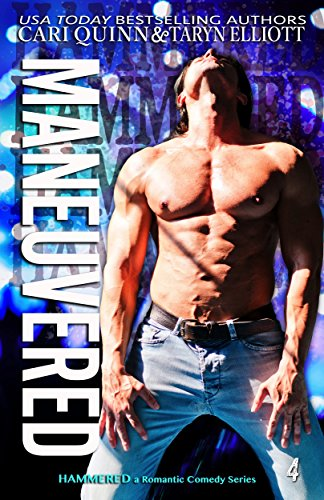 (Maneuvered: A Rockstar Romantic Comedy (Hammered Book 4))