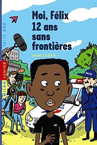 Moi, Félix, Tome 03: Moi, Félix, 12 ans, sans frontière
